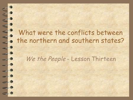 What were the conflicts between the northern and southern states?