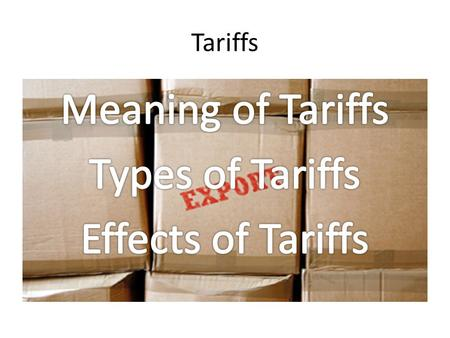 Meaning of Tariffs Types of Tariffs Effects of Tariffs