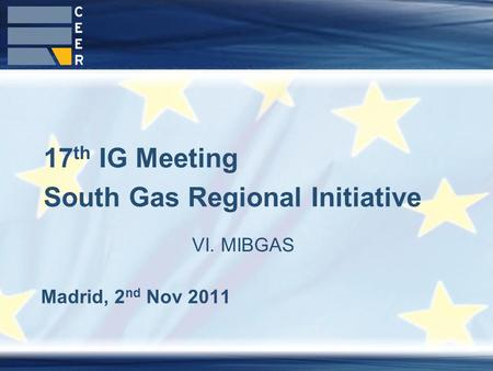 1 Madrid, 2 nd Nov 2011 17 th IG Meeting South Gas Regional Initiative VI. MIBGAS.