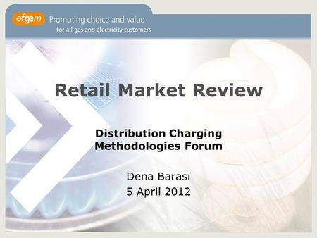 Retail Market Review Distribution Charging Methodologies Forum Dena Barasi 5 April 2012.