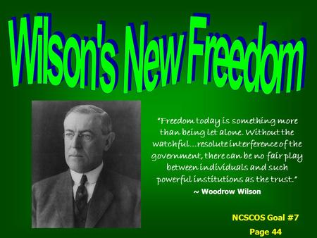 "Wilson's New Freedom ""Freedom today is something more than being let alone. Without the watchful…resolute interference of the government, there can be."