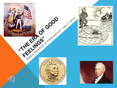 THE ERA OF GOOD FEELINGS JAMES MONROES PRESIDENCY 1817-1825.