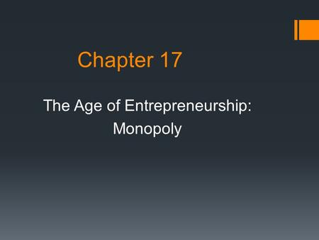 Chapter 17 The Age of Entrepreneurship: Monopoly.