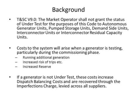 Background T&SC V9.0: The Market Operator shall not grant the status of Under Test for the purposes of this Code to Autonomous Generator Units, Pumped.