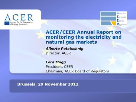 TITRE ACER/CEER Annual Report on monitoring the electricity and natural gas markets Alberto Pototschnig Director, ACER Lord Mogg President, CEER Chairman,