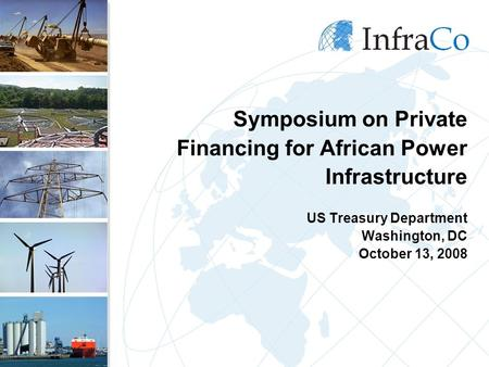 Symposium on Private Financing for African Power Infrastructure US Treasury Department Washington, DC October 13, 2008.