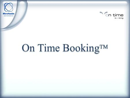 What is On Time Booking? Reservation and distribution system for passenger transport companies (airlines and ferries ) Tool that helps you to manage the.