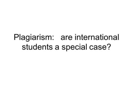 Plagiarism: are international students a special case?
