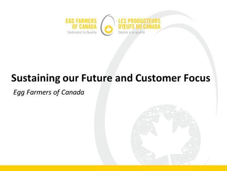 Sustaining our Future and Customer Focus Egg Farmers of Canada.