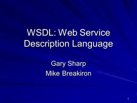 1 WSDL: Web Service Description Language Gary Sharp Mike Breakiron.