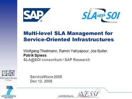 Multi-level SLA Management for Service-Oriented Infrastructures Wolfgang Theilmann, Ramin Yahyapour, Joe Butler, Patrik Spiess consortium / SAP.