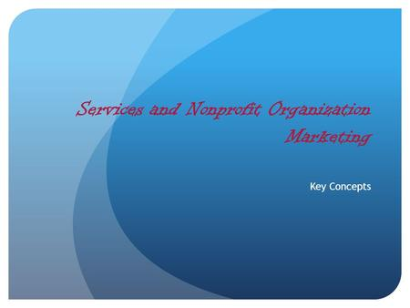 Services and Nonprofit Organization Marketing Key Concepts.