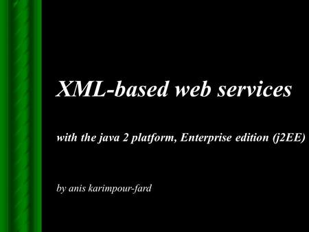 XML-based web services with the java 2 platform, Enterprise edition (j2EE) by anis karimpour-fard.