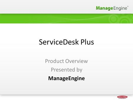 ServiceDesk Plus Product Overview Presented by ManageEngine 1.