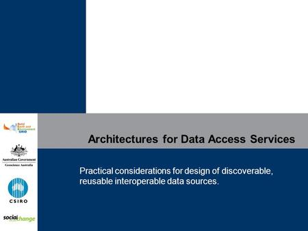 Architectures for Data Access Services Practical considerations for design of discoverable, reusable interoperable data sources.