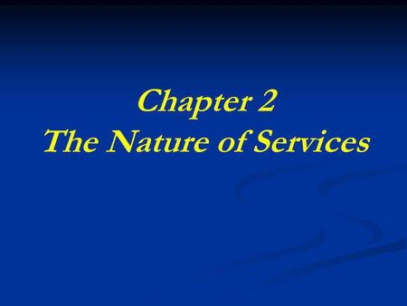Chapter 2 The Nature of Services. Learning Objectives 1. 1. Service process matrix. 2. 2. The service package. 3. 3. Distinctive characteristics of a.