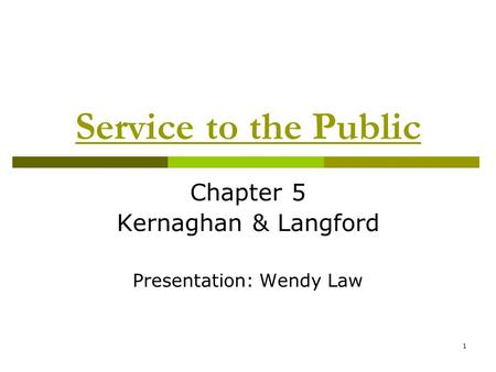 1 Service to the Public Chapter 5 Kernaghan & Langford Presentation: Wendy Law.