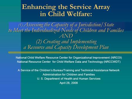 Enhancing the Service Array in Child Welfare: (1) Assessing the Capacity of a Jurisdiction/State to Meet the Individualized Needs of Children and Families.