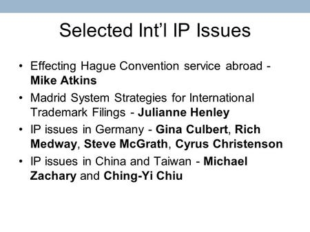 Selected Intl IP Issues Effecting Hague Convention service abroad - Mike Atkins Madrid System Strategies for International Trademark Filings - Julianne.