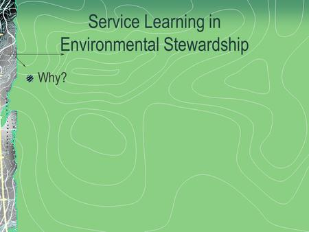 Service Learning in Environmental Stewardship Why?