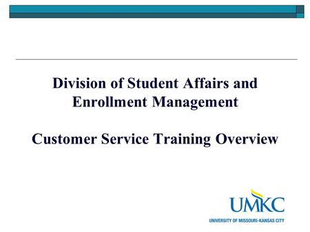 Division of Student Affairs and Enrollment Management Customer Service Training Overview.