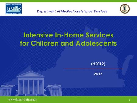 1 www.vita.virginia.gov (H2012) HHHH(((H2012H2012) 2013 www.dmas.virginia.gov 1 Department of Medical Assistance Services Intensive In-Home Services for.