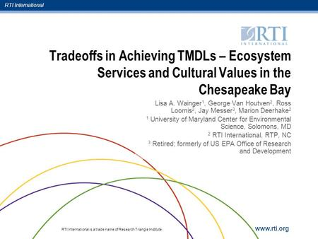 RTI International RTI International is a trade name of Research Triangle Institute. www.rti.org Tradeoffs in Achieving TMDLs – Ecosystem Services and Cultural.
