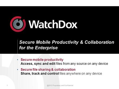 Proprietary and Confidential Secure Mobile Productivity & Collaboration for the Enterprise Secure mobile productivity Access, sync and edit files.