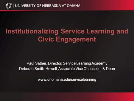 Institutionalizing Service Learning and Civic Engagement Paul Sather, Director, Service Learning Academy Deborah Smith-Howell, Associate Vice Chancellor.