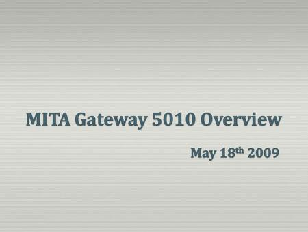 MITA Gateway 5010 Overview May 18th 2009.