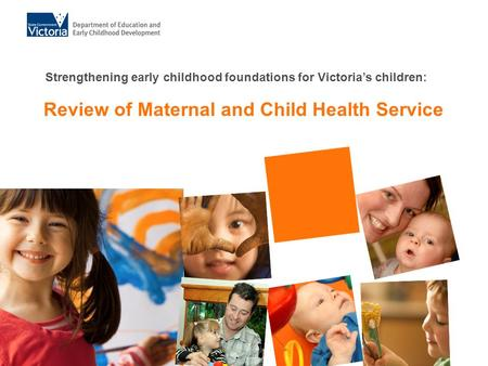 Review of Maternal and Child Health Service Strengthening early childhood foundations for Victorias children: