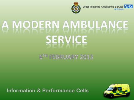 Information & Performance Cells. Performance Cell Who are we? West Midlands Ambulance Service NHS Foundation Trust 5.4 million population Over 5000 square.