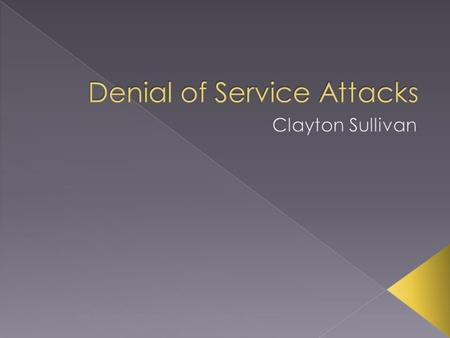 Denial of Service Attack History What is a Denial of Service Attack? Modes of Attack Performing a Denial of Service Attack Distributed Denial of Service.