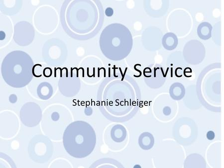 Community Service Stephanie Schleiger. What is Service Learning? Service-learning is a method of teaching, learning and reflecting that combines academic.