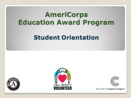 AmeriCorps Education Award Program Student Orientation.