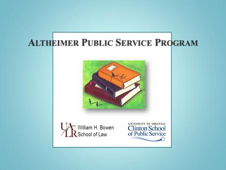 William H. Bowen School of Law. service – learning program of two schools UALR Bowen School of Law University of Arkansas Clinton School of Public Service.