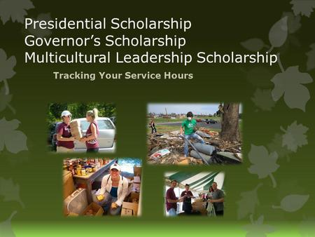 Presidential Scholarship Governors Scholarship Multicultural Leadership Scholarship Tracking Your Service Hours.