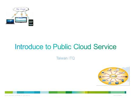 © 2010 Cisco and/or its affiliates. All rights reserved. Cisco Confidential 1 Taiwan ITQ.