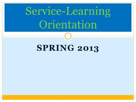 SPRING 2013 Service-Learning Orientation. Thank you for choosing to serve!