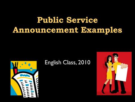 Public Service Announcement Examples English Class, 2010.