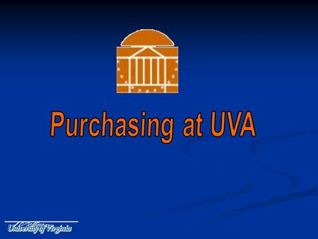 2 Mission Statement The Procurement Services Department supports the mission of the University of Virginia by purchasing quality goods and services at.