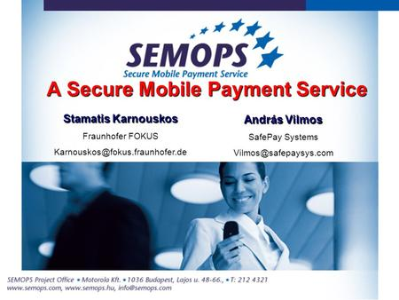 A Secure Mobile Payment Service Stamatis Karnouskos Fraunhofer FOKUS András Vilmos SafePay Systems