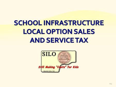 V 1.4. 1998 Iowa legislature authorizes a Local Option Sales and Service Tax for school infrastructure. Option tax would be imposed on a county-wide basis.