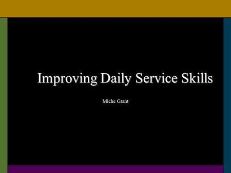 Improving Daily Service Skills Miche Grant. Verbal Interaction 85% non-linguistic Vocabulary Sensory Rapport Pacing.