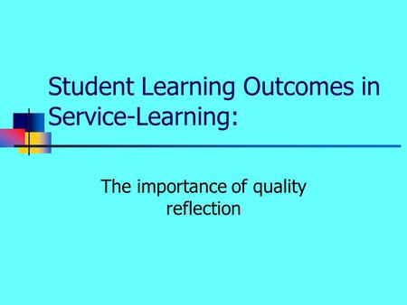 Student Learning Outcomes in Service-Learning: The importance of quality reflection.