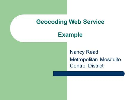 Geocoding Web Service Example Nancy Read Metropolitan Mosquito Control District.