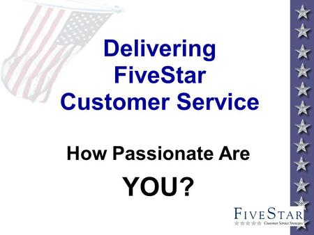 Delivering FiveStar Customer Service How Passionate Are YOU?
