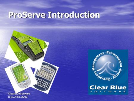 ClearBlueSoftware (c)AJA Inc. 2003 ProServe Introduction.