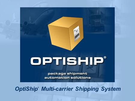 OptiShip ® Multi-carrier Shipping System. OptiShip ® customers save on average 13.6% of parcel shipping costs… OptiShip ® is a comprehensive system that.