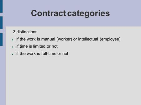 Contract categories 3 distinctions if the work is manual (worker) or intellectual (employee) if time is limited or not if the work is full-time or not.
